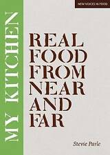 My Kitchen: Real Food from Near and Far (New Voices in Food), Stevie Parle, New
