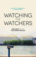 Watching The Watchers: Parliament And The Intelligence Services: By Andrew De...