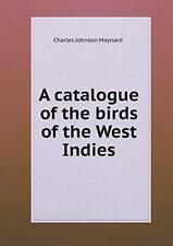 A catalogue of the birds of the West Indies. Maynard, C.J. 9785518855007 New.#*=