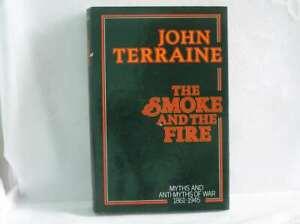 Smoke and the Fire: Myths and Anti-myths of War, 1861-1945, Terraine, John, Very