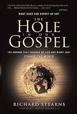 The Hole in Our Gospel : What Does God Expect of Us? The Answer That Changed...