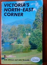 Victoria's North-East Corner -Dick Johnson and John Brownlie First edition 1976