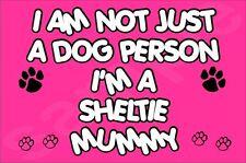 I'M NOT JUST A DOG PERSON I'M A SHELTIE MUMMY FRIDGE MAGNET GIFT DOG