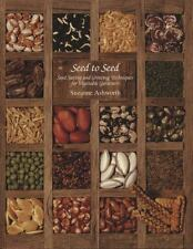 Seed to Seed : Seed Saving and Growing Techniques for the Vegetable Gardener...