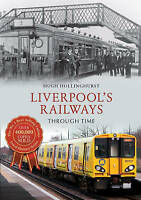 NEW Liverpool's Railways Through Time by Hugh Hollinghurst