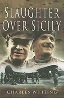 WWII - C. Whiting - Slaughter over Sicily - ed. 2006