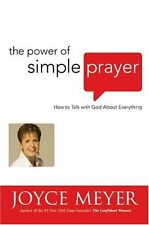 The Power of Simple Prayer: How to Talk with God about Everything by Joyce Meyer