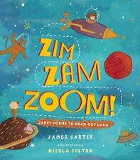 Zim Zam Zoom : Zappy Poems to Read Out Loud by James Carter (2016, Picture Book)