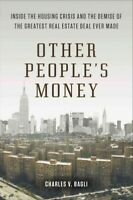 Other People's Money : Inside the Housing Crisis and the Demise of the Greate...