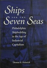 Ships for the Seven Seas : Philadelphia Shipbuilding in the Age of Industrial...