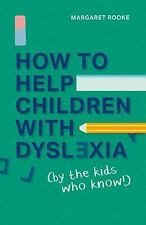 How to Help Children with Dyslexia : By the Kids Who Know! by Margaret Rooke...