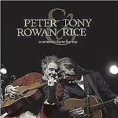 Peter Rowan & Tony Rice - You Were There for Me (2004) New/Sealed