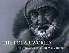 The Polar World: The Unique Vision of Sir Wally Herbert by Wally Herbert (Hardback, 2007)