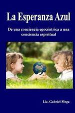 La Esperanza Azul : De una Conciencia Egocentrica a una Conciencia Espiritual...
