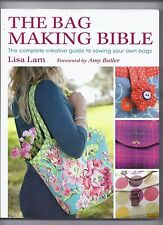 The Bag Making Bible : The Complete Guide to Sewing and Customizing Your Own Uni