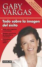 Todo Sobre la Imagen Del éxito by Gaby Vargas (2015, Paperback)