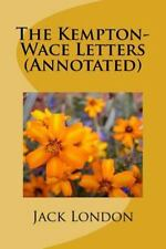 The Kempton-Wace Letters (Annotated) by Jack Jack London and Anna Strunsky...