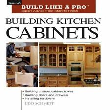 Building Kitchen Cabinets: Taunton's BLP: Expert Advice from Start to Finish Ta