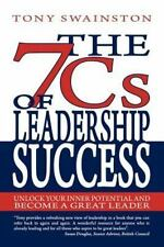 The 7 Cs of Leadership Success : Unlock Your Inner Potential and Become a...