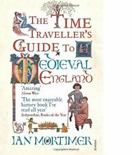 The Time Traveller's Guide to Medieval England: A Handbook for Visitors to the