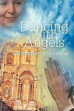 Dancing with Angels by Christopher Chausse (2005, Paperback)