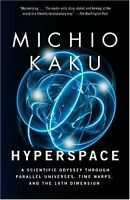 Hyperspace: A Scientific Odyssey Through Parallel Universes, Time Warps, and the