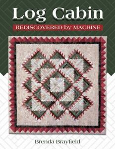 LOG CABIN REDISCOVERED BY MACHINE - AN EXCELLENT QUILT BOOK