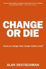 Change or Die : The Three Keys to Change at Work and in Life by Alan Deutschman…