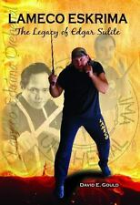 Lameco Eskrima : The Legacy of Edgar Sulite: By Gould, David E. Co, Alexander...