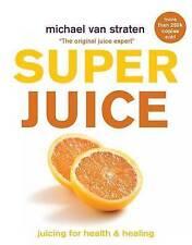 Superjuice: Juicing for Health and Healing, van Straten, Michael, New Book