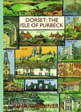 Dorset: The Isle of Purbeck by Rena Gardiner 9780992915148 | Brand New