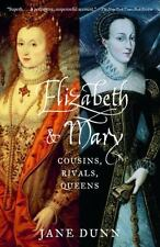 Elizabeth and Mary : Cousins, Rivals, Queens by Jane Dunn (2005, Paperback)