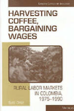Harvesting Coffee, Bargaining Wages: Rural Labor Markets in Colombia, 1975-1990