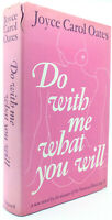 Joyce Carol Oates DO WITH ME WHAT YOU WILL  1st Edition 1st Printing