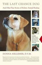 The Last Chance Dog : And Other True Stories of Holistic Animal Healing by...