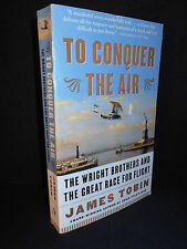 To Conquer the Air : The Wright Brothers & the Great Race for Flight James Tobin