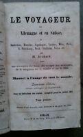 LE VOYAGEUR EN ALLEMAGNE ET EN SUISSE - MANUEL A L'USAGE DE TOUT LE MONDE 1853