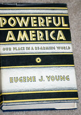 POWERFUL AMERICA OUR PLACE IN A RE-ARMING WORLD BY EUGENE J. YOUNG