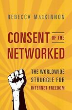 Consent of the Networked : The Worldwide Struggle for Internet Freedom by...