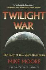 Twilight War : The Folly of U. S. Space Dominance by Mike Moore (2008,...