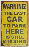 Warning The Last Car To Park Here Is Still Missing Metal TIN SIGN