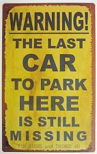 Last Car Still Missing FUNNY TIN SIGN no parking reserved metal garage bar OHW