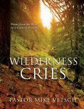 Wilderness Cries by Pastor Mike Vetsch (2013, Paperback)