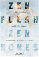 Zen Flesh, Zen Bones: A Collection of Zen and Pre-Zen Writings by Nyogen Senzaki
