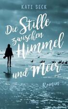 Die Stille zwischen Himmel und Meer von Kati Seck (2017, Taschenbuch)