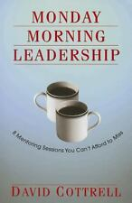 Monday Morning Leadership : 8 Mentoring Sessions You Can't Afford to Miss by Da…