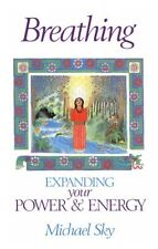 Breathing: Expanding Your Power and Energy by Michael Sky