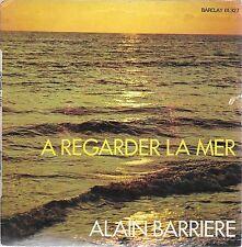 """45 TOURS / 7"""" SINGLE--ALAIN BARRIERE--A REGARDER LA MER / SUR NOTRE HISTOIRE"""