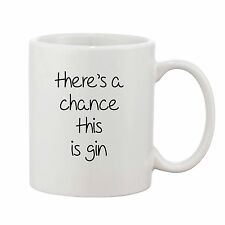 There's A Chance This Is Gin Mug Novelty Gift Ceramic Coffee Cup Tea 10oz