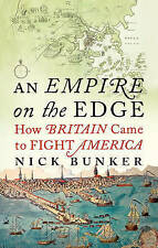 An Empire On The Edge: How Britain Came To Fight America,Bunker, Nick,Very Good
